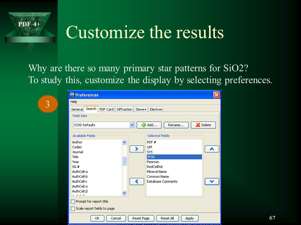 Customize the results Why are there so many primary star patterns for SiO2 To study this, customize the display by selecting preferences.