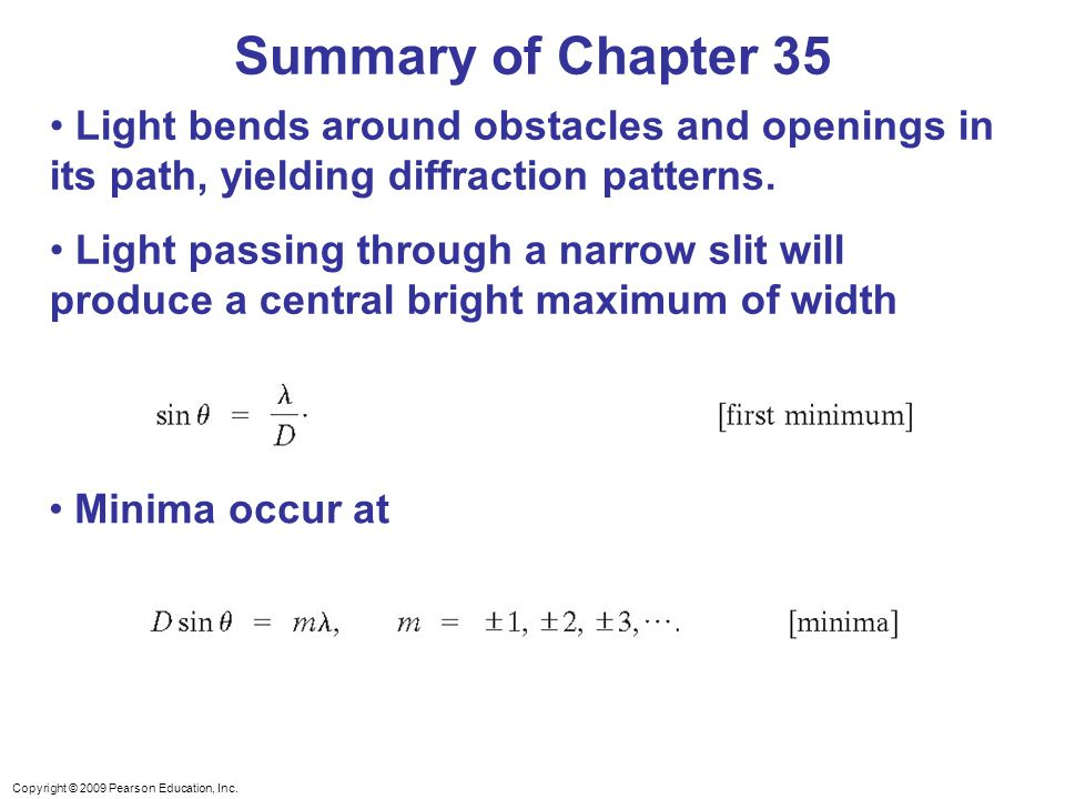 Summary of Chapter 35 Light bends around obstacles and openings in its path, yielding diffraction patterns.
