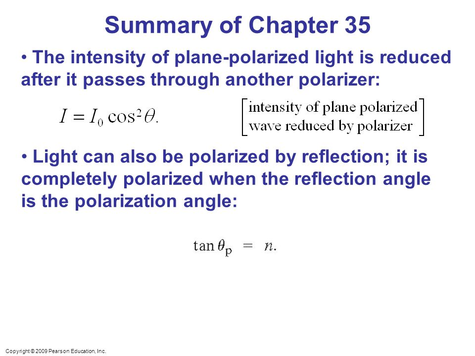 Summary of Chapter 35 The intensity of plane-polarized light is reduced after it passes through another polarizer: