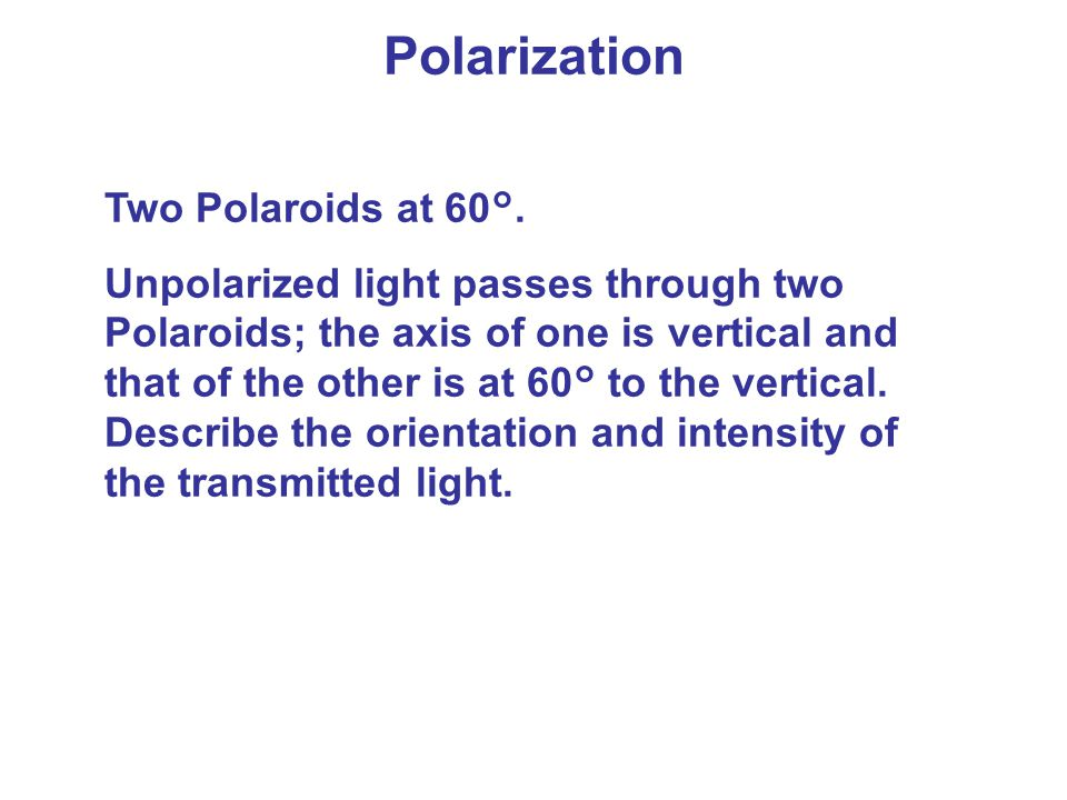 Polarization Two Polaroids at 60°.
