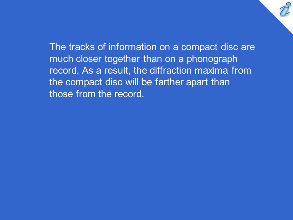 The tracks of information on a compact disc are much closer together than on a phonograph record.