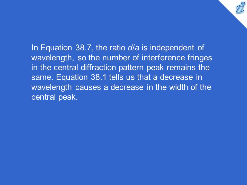 In Equation 38.7, the ratio d/a is independent of wavelength, so the number of interference fringes in the central diffraction pattern peak remains the same.