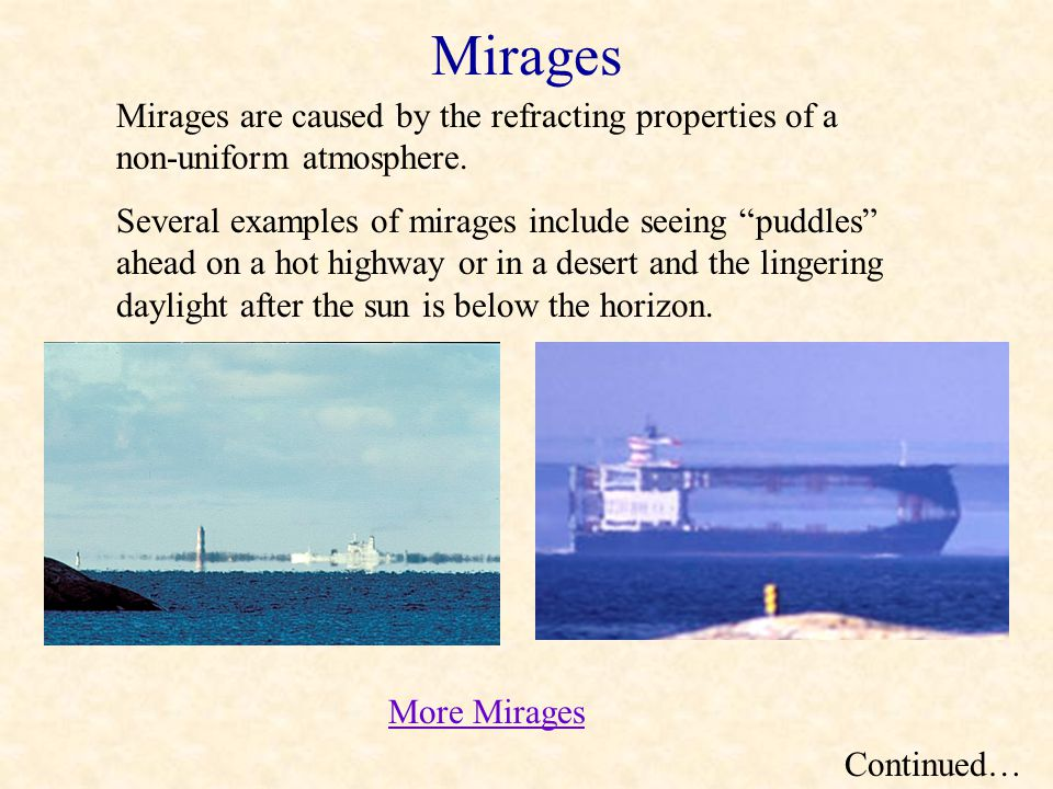 Mirages Mirages are caused by the refracting properties of a non-uniform atmosphere.