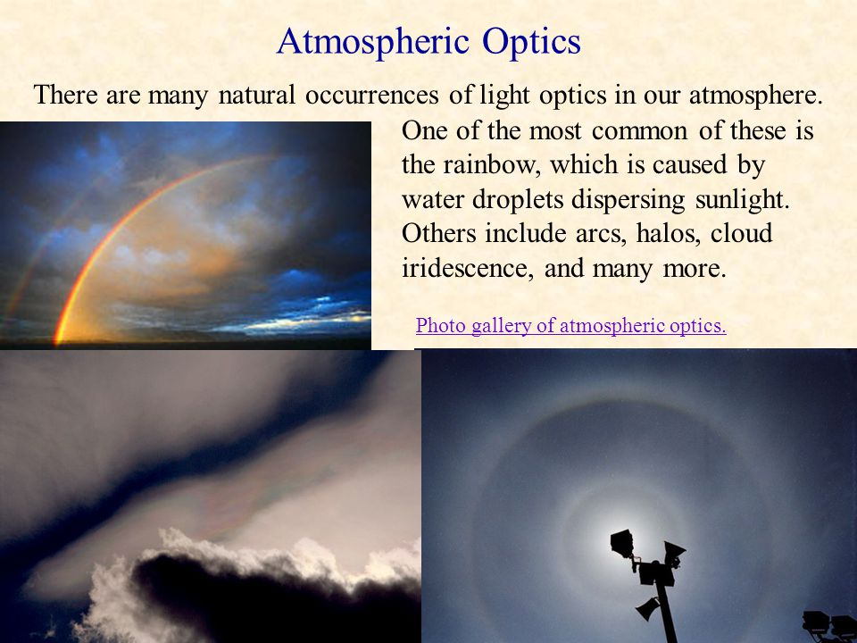 There are many natural occurrences of light optics in our atmosphere.