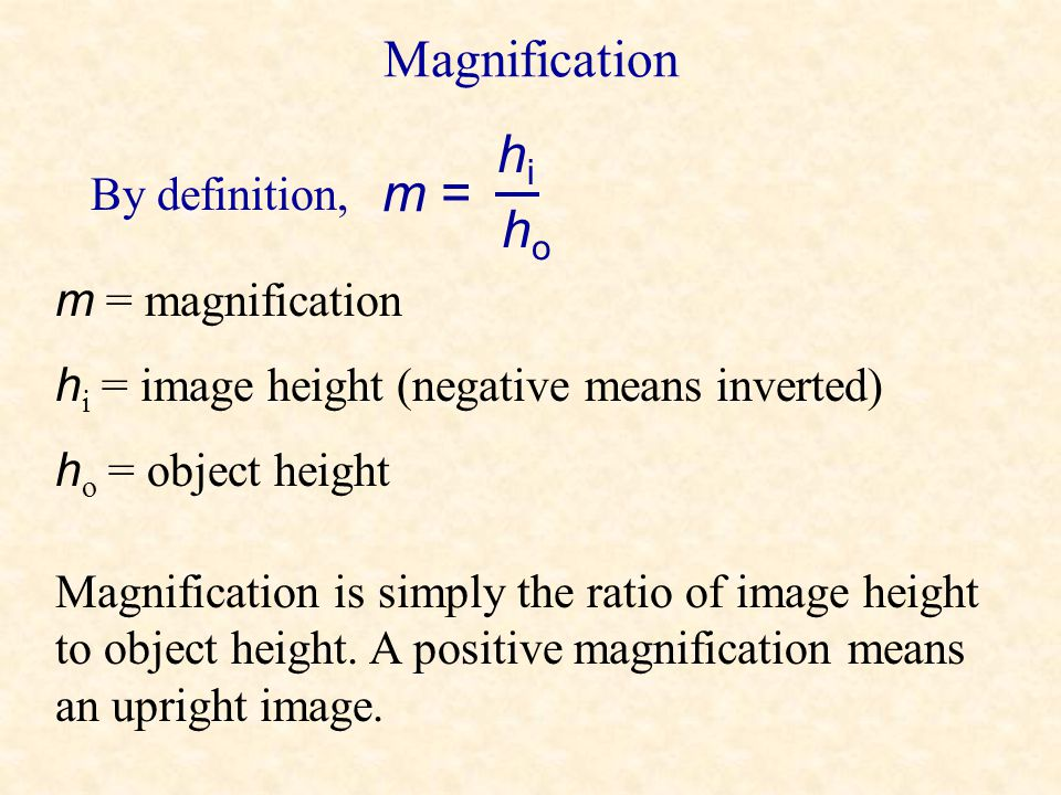 Magnification hi m = ho By definition, m = magnification