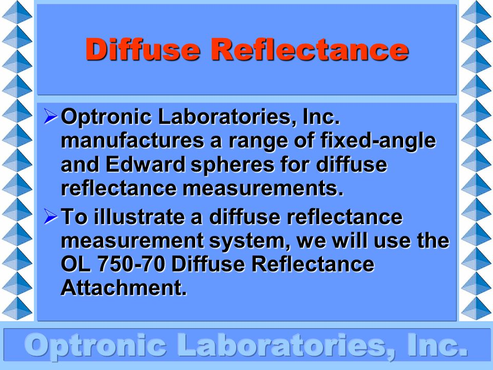 Diffuse Reflectance Optronic Laboratories, Inc. manufactures a range of fixed-angle and Edward spheres for diffuse reflectance measurements.