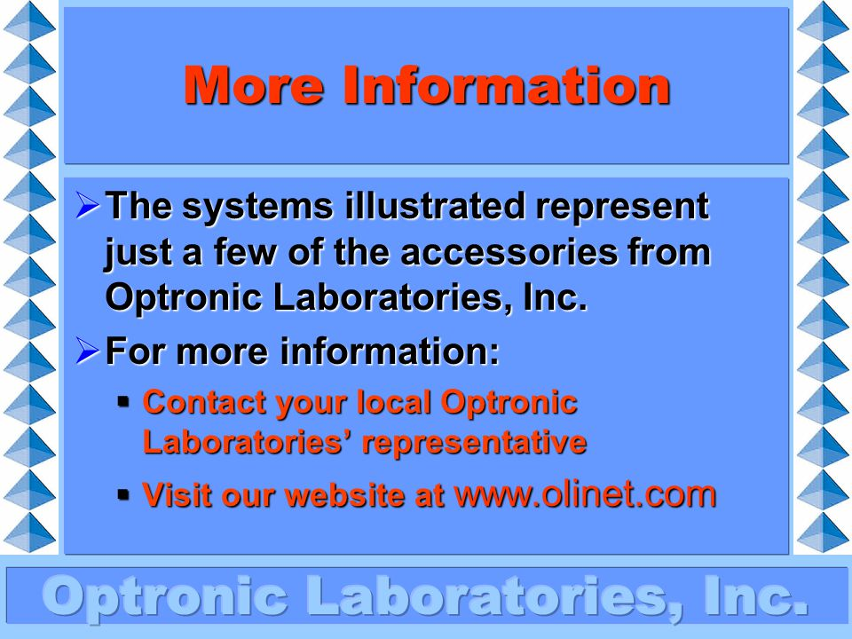 More Information The systems illustrated represent just a few of the accessories from Optronic Laboratories, Inc.