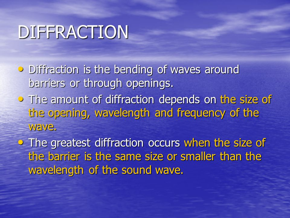DIFFRACTION Diffraction is the bending of waves around barriers or through openings.