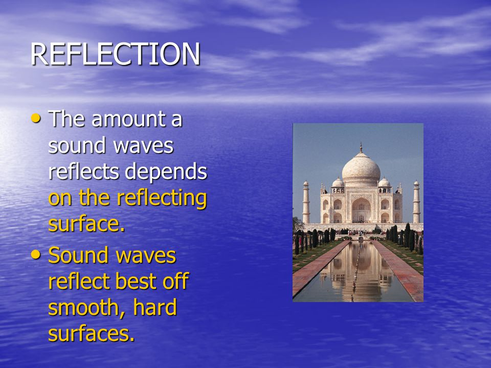 REFLECTION The amount a sound waves reflects depends on the reflecting surface.