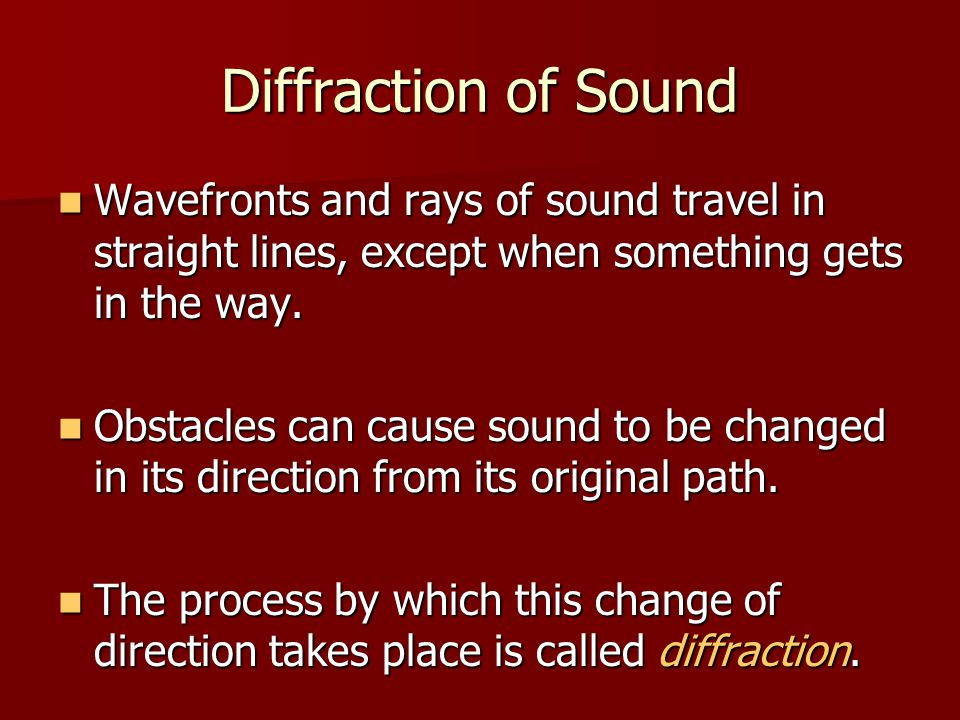 Diffraction of Sound Wavefronts and rays of sound travel in straight lines, except when something gets in the way.