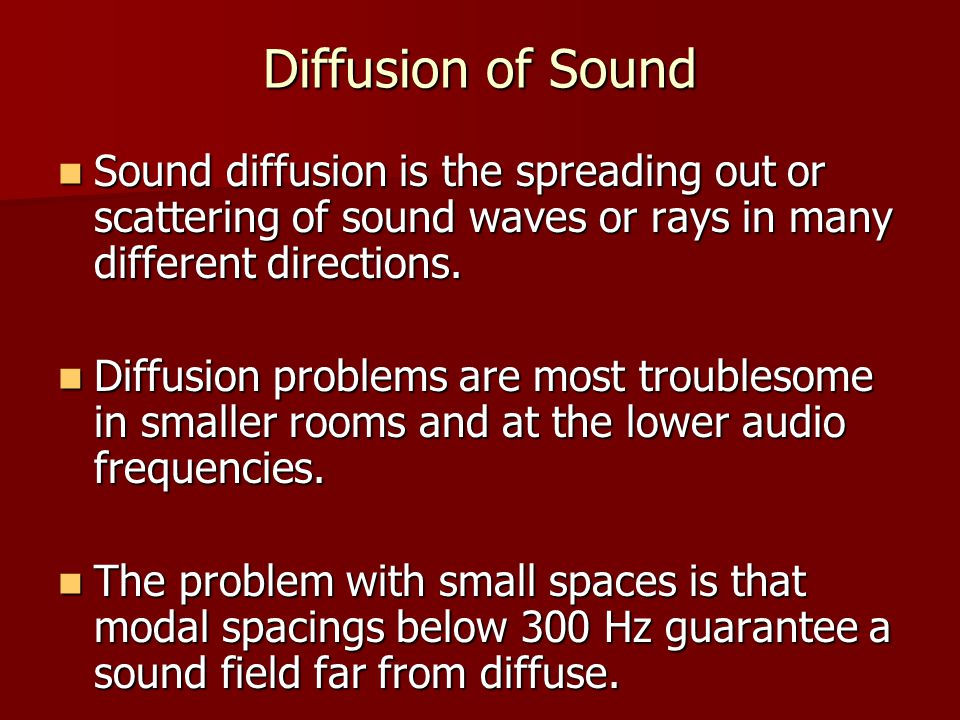 Diffusion of Sound Sound diffusion is the spreading out or scattering of sound waves or rays in many different directions.