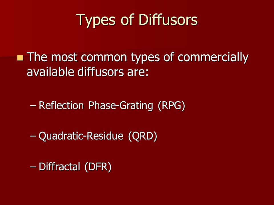 Types of Diffusors The most common types of commercially available diffusors are: Reflection Phase-Grating (RPG)