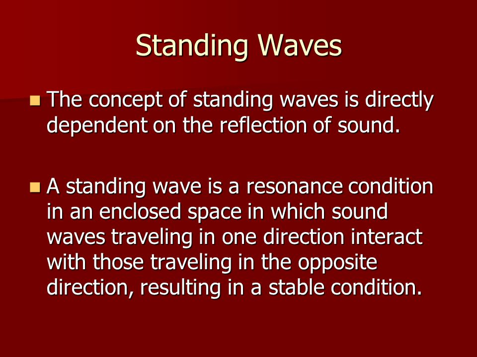 Standing Waves The concept of standing waves is directly dependent on the reflection of sound.