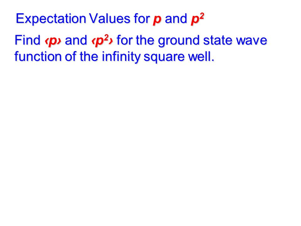 Expectation Values for p and p2
