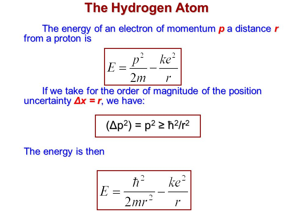 The Hydrogen Atom The energy of an electron of momentum p a distance r from a proton is.