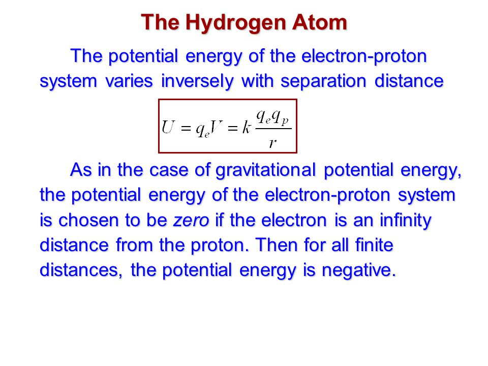 The Hydrogen Atom The potential energy of the electron-proton system varies inversely with separation distance.