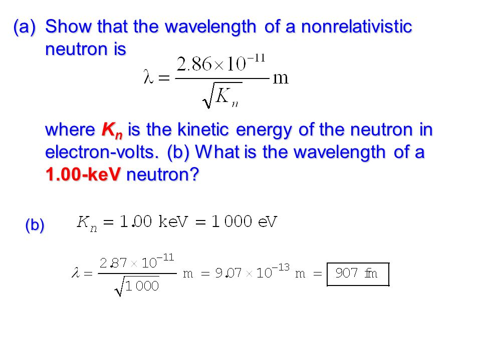 Show that the wavelength of a nonrelativistic neutron is