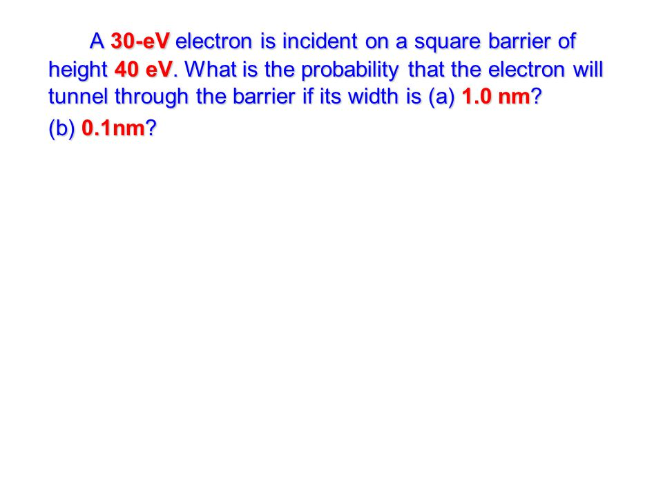 A 30-eV electron is incident on a square barrier of height 40 eV