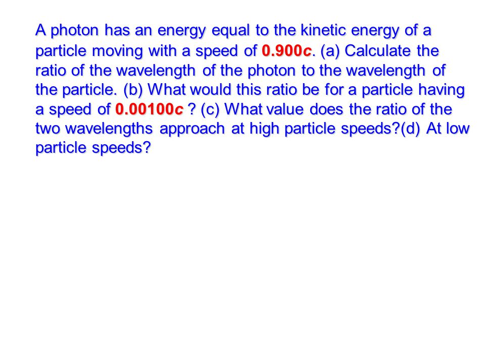 A photon has an energy equal to the kinetic energy of a particle moving with a speed of 0.900c.