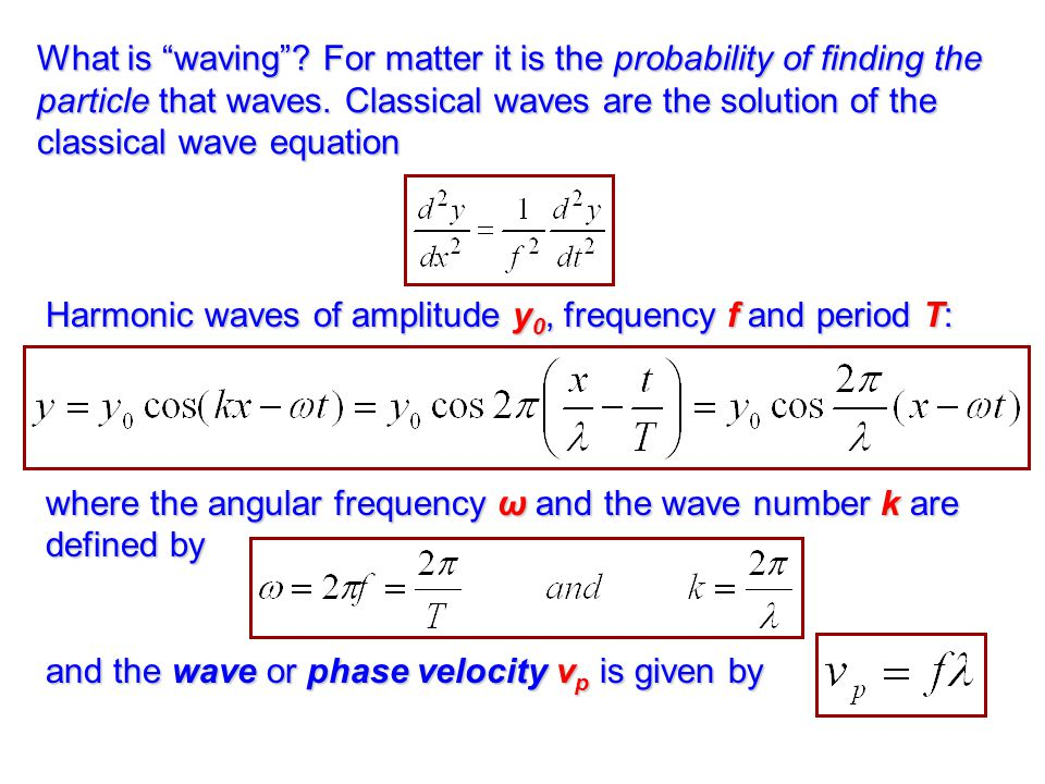 What is waving For matter it is the probability of finding the particle that waves. Classical waves are the solution of the classical wave equation