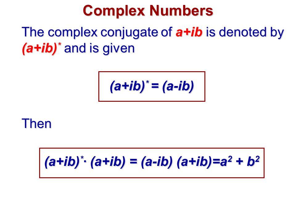 (a+ib)*∙ (a+ib) = (a-ib) (a+ib)=a2 + b2