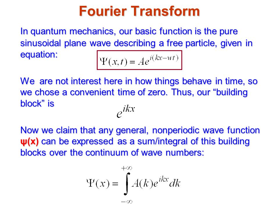 Fourier Transform In quantum mechanics, our basic function is the pure sinusoidal plane wave describing a free particle, given in equation: