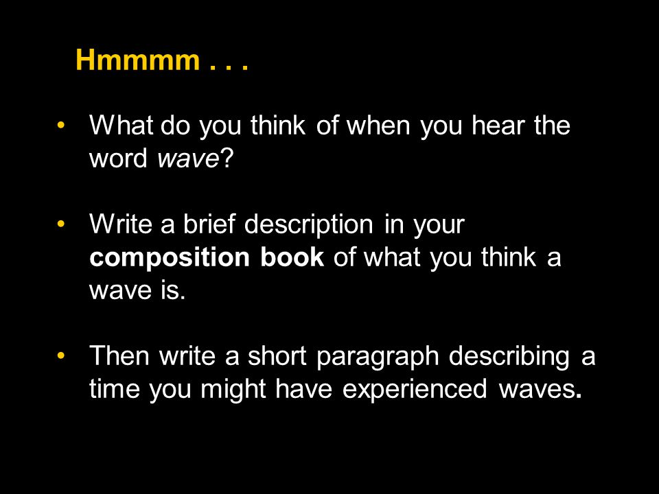 Hmmmm . . . What do you think of when you hear the word wave