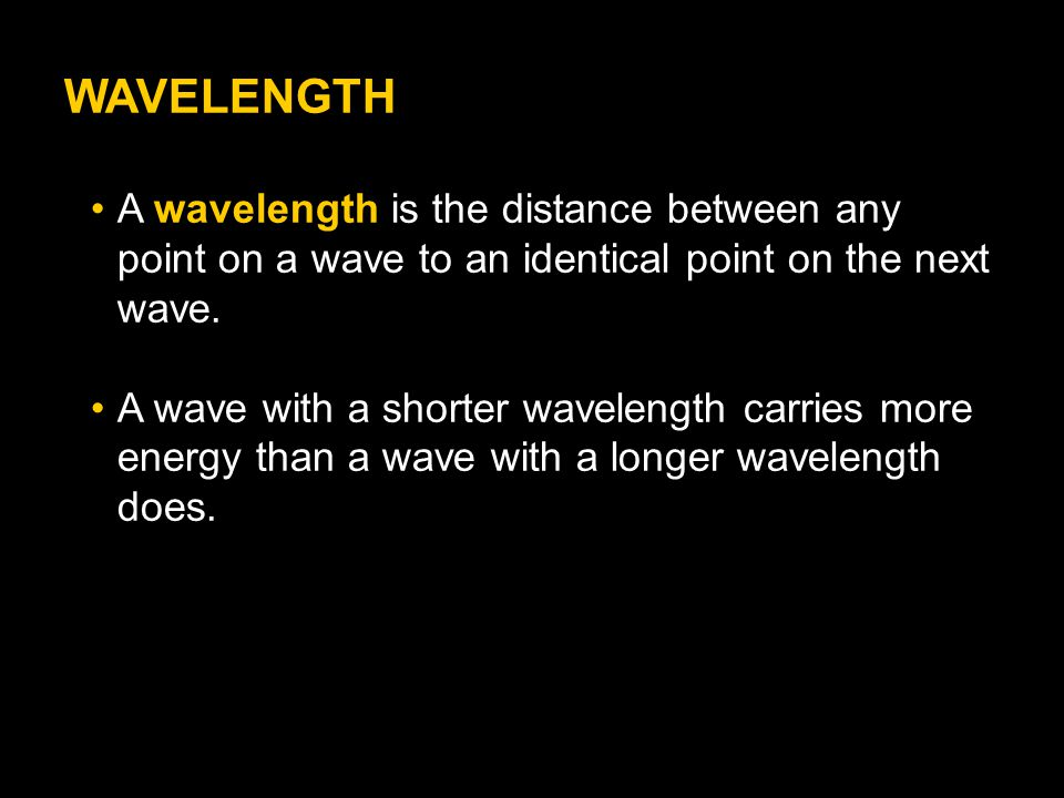 WAVELENGTH A wavelength is the distance between any point on a wave to an identical point on the next wave.
