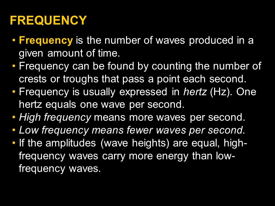 FREQUENCY Frequency is the number of waves produced in a given amount of time.