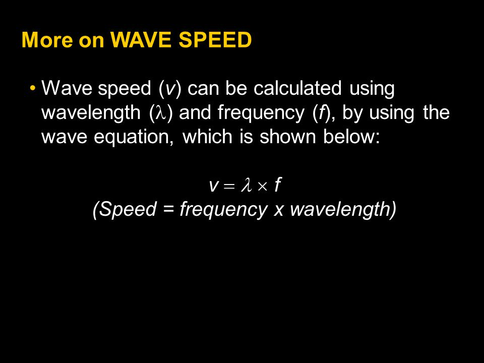 (Speed = frequency x wavelength)