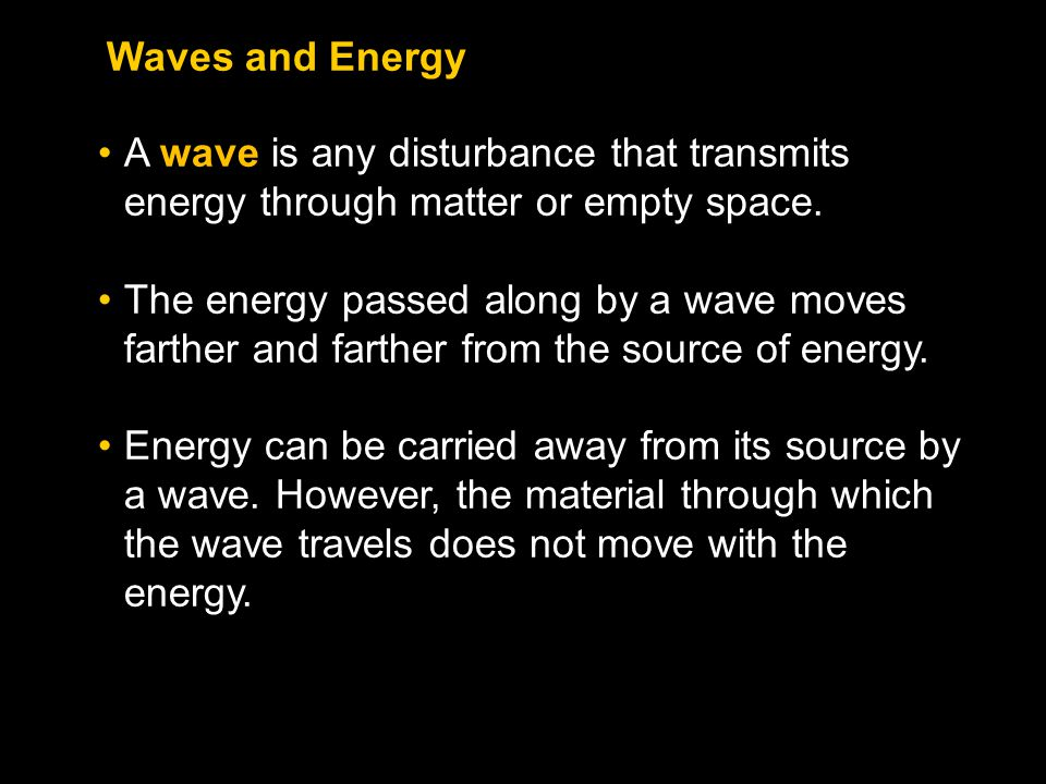 Waves and Energy A wave is any disturbance that transmits energy through matter or empty space.