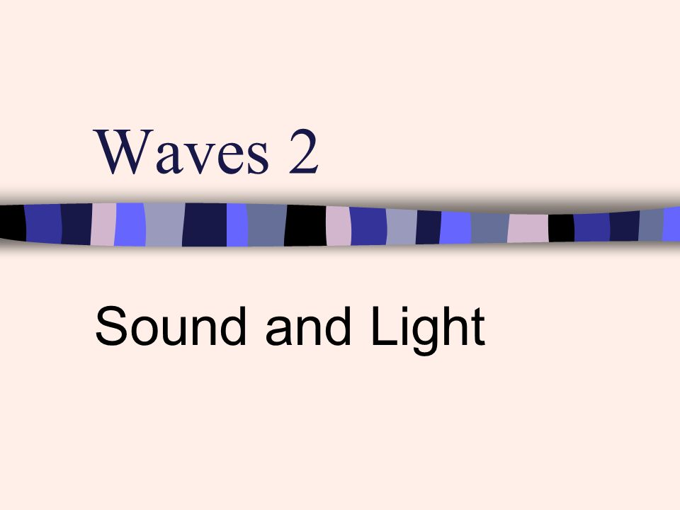 Waves 2 Sound and Light