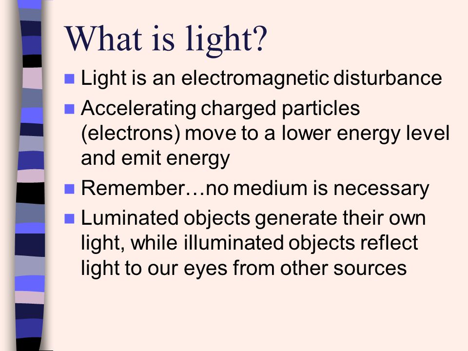 What is light Light is an electromagnetic disturbance