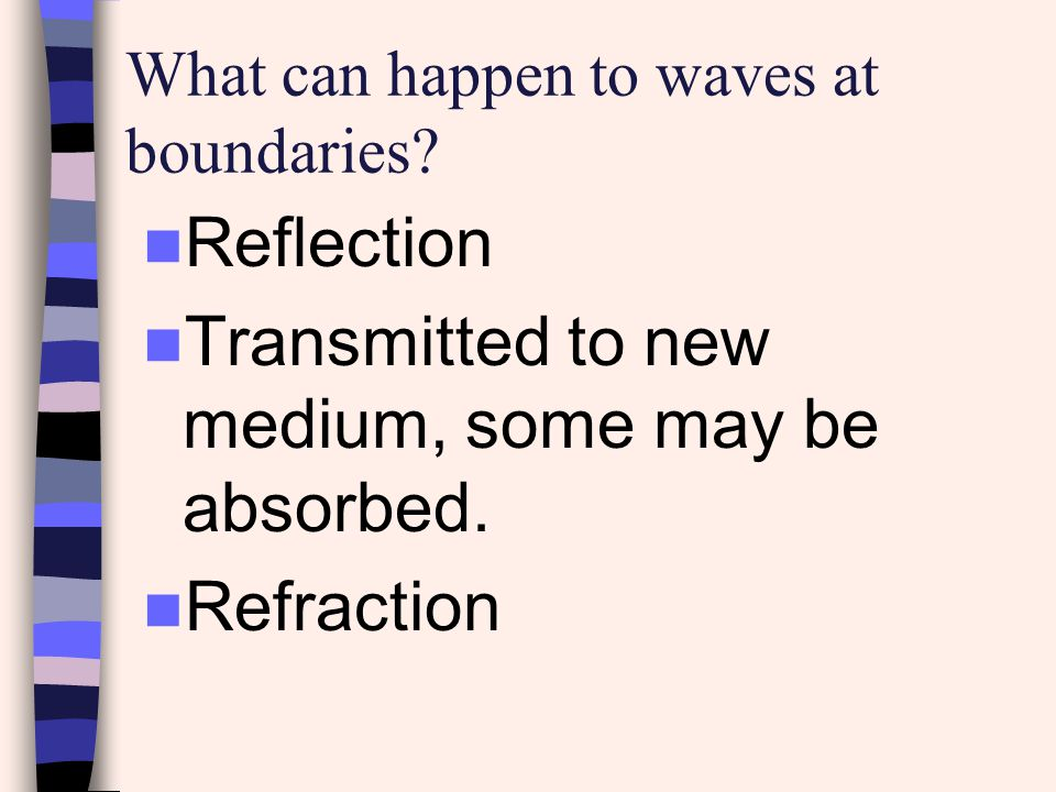 What can happen to waves at boundaries