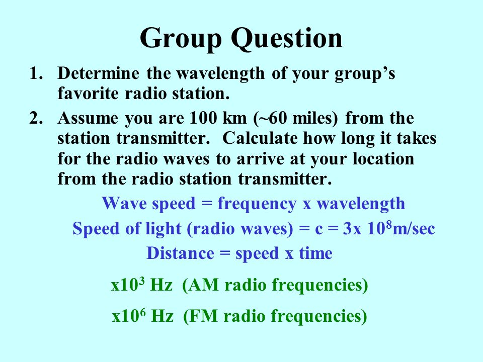 Group Question Determine the wavelength of your group's favorite radio station.