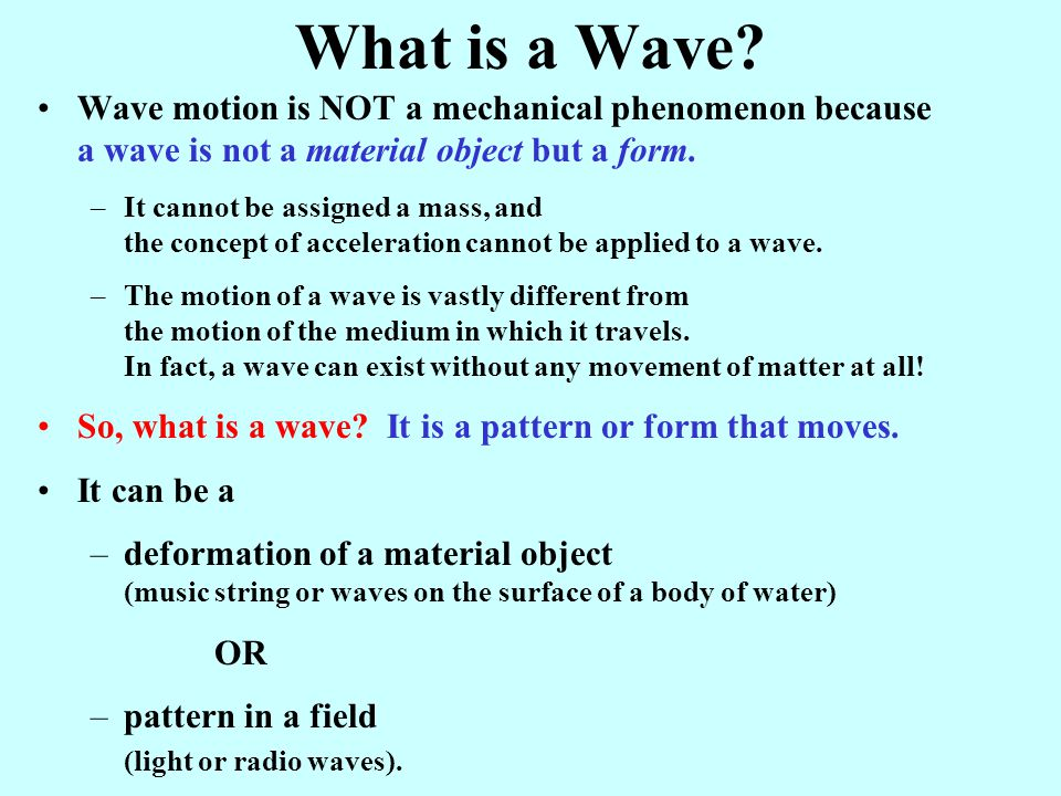 What is a Wave Wave motion is NOT a mechanical phenomenon because a wave is not a material object but a form.