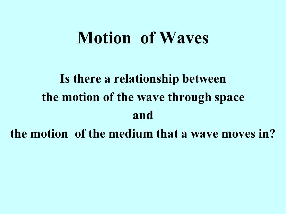 Motion of Waves Is there a relationship between