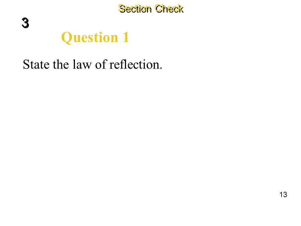Section Check 3 Question 1 State the law of reflection. 13