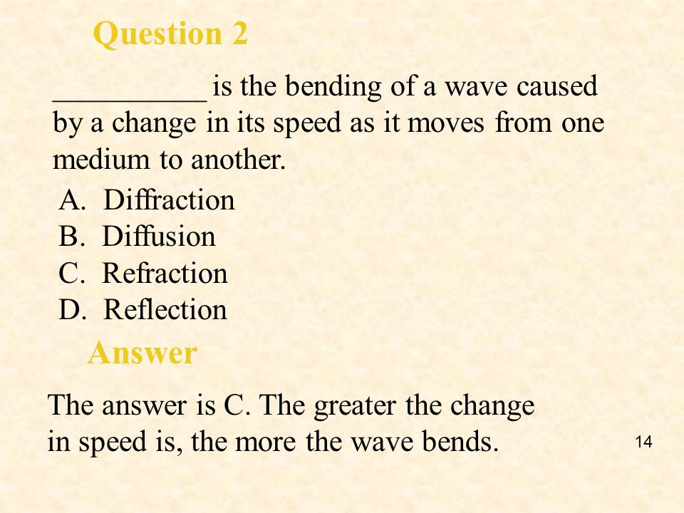 Question 2 __________ is the bending of a wave caused by a change in its speed as it moves from one medium to another.