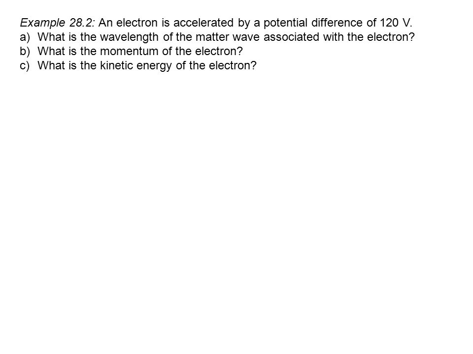 Example 28.2: An electron is accelerated by a potential difference of 120 V.