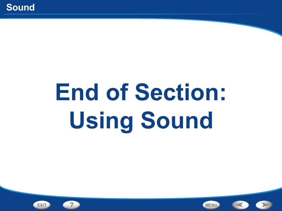 End of Section: Using Sound