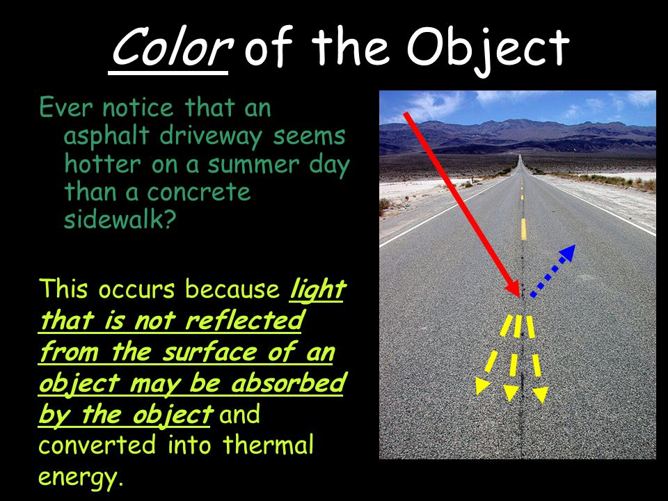 Color of the Object Ever notice that an asphalt driveway seems hotter on a summer day than a concrete sidewalk