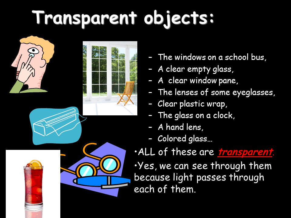 Transparent objects: ALL of these are transparent.