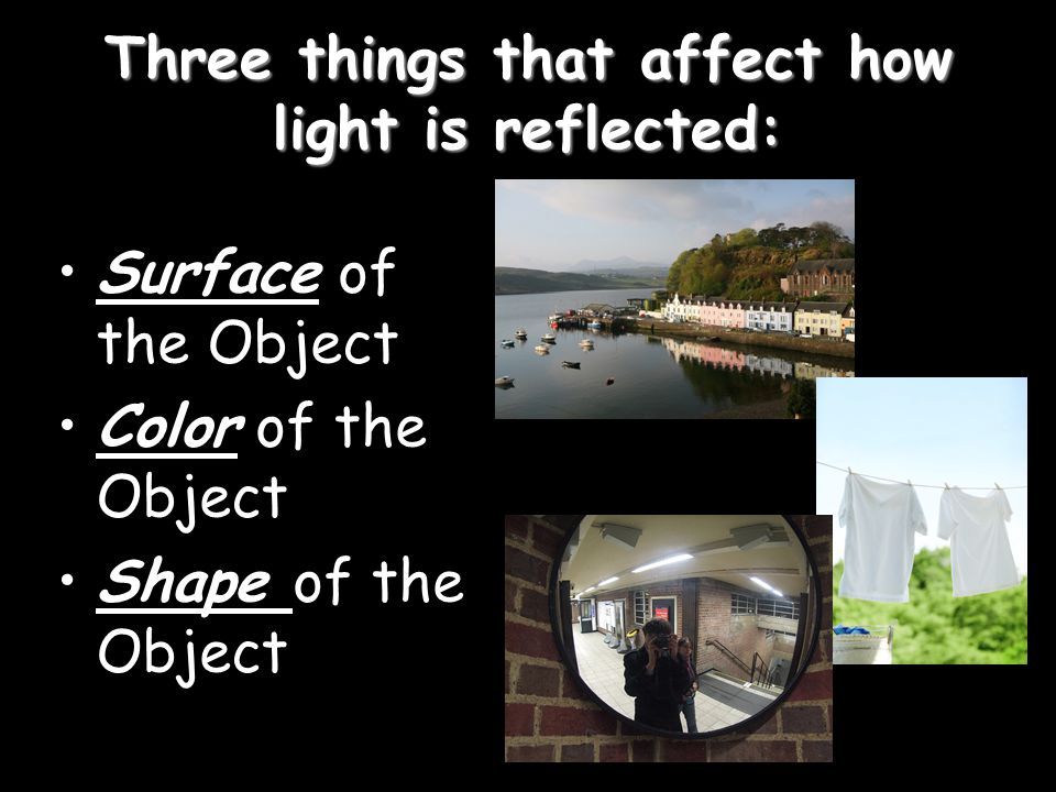 Three things that affect how light is reflected: