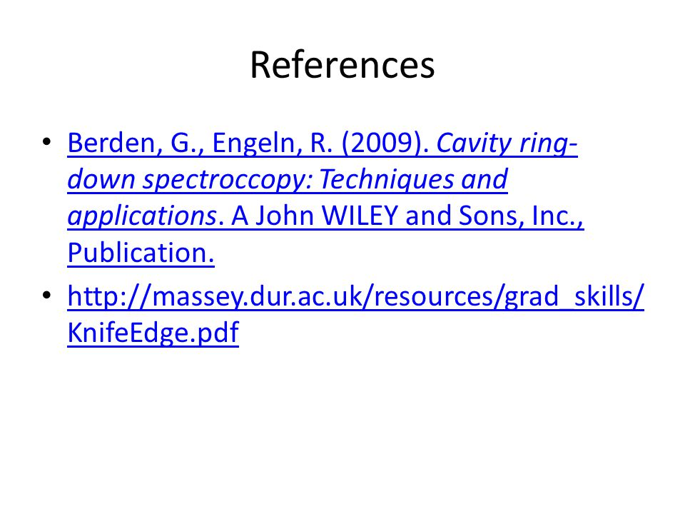 References Berden, G., Engeln, R. (2009). Cavity ring-down spectroccopy: Techniques and applications. A John WILEY and Sons, Inc., Publication.