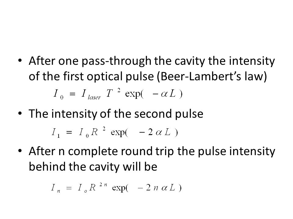 After one pass-through the cavity the intensity of the first optical pulse (Beer-Lambert's law)