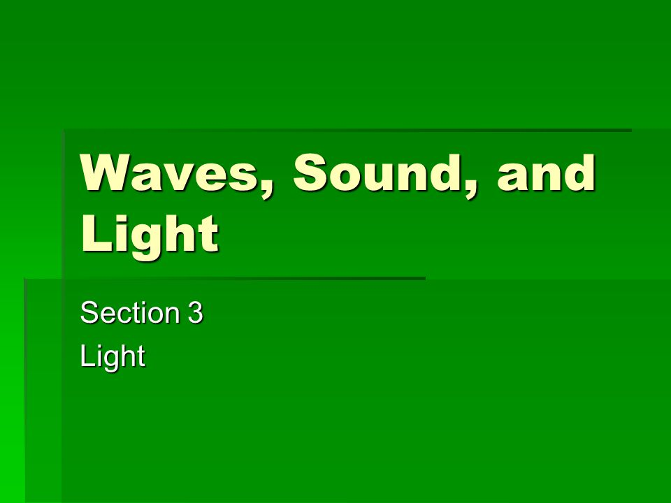 Waves, Sound, and Light Section 3 Light