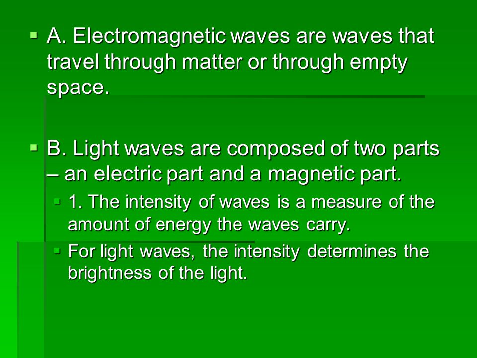A. Electromagnetic waves are waves that travel through matter or through empty space.