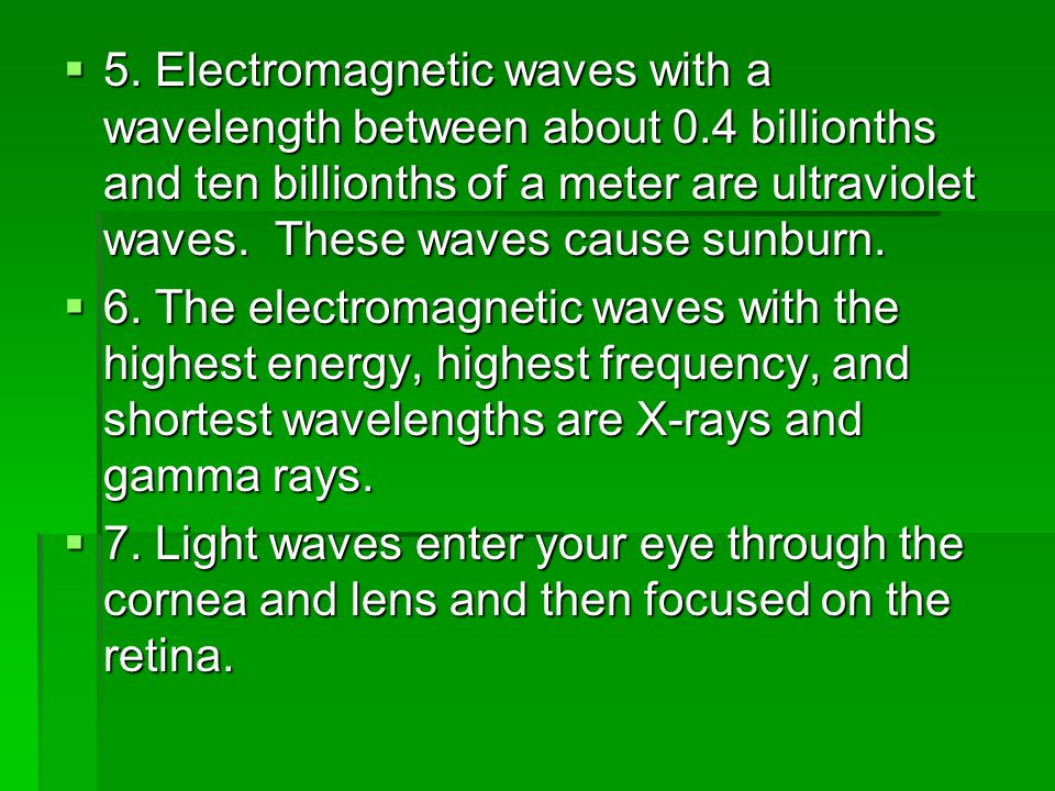 5. Electromagnetic waves with a wavelength between about 0