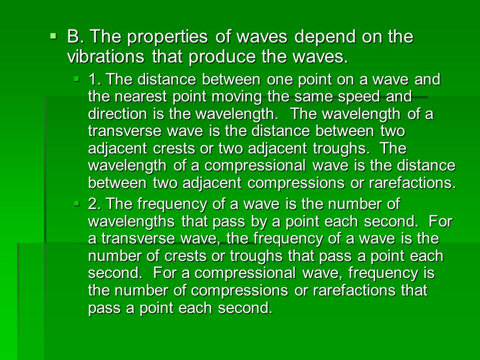 B. The properties of waves depend on the vibrations that produce the waves.